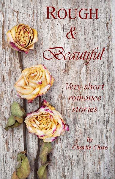 Rough & Beautiful - Roses